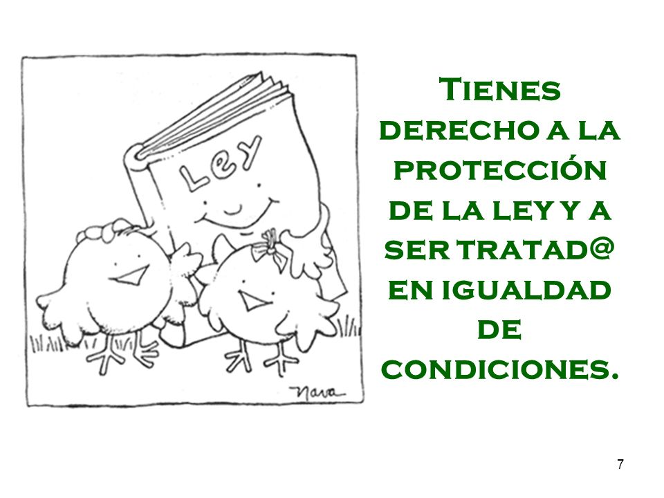 Tienes derecho a la protección de la ley y a ser tratad@ en igualdad de condiciones.