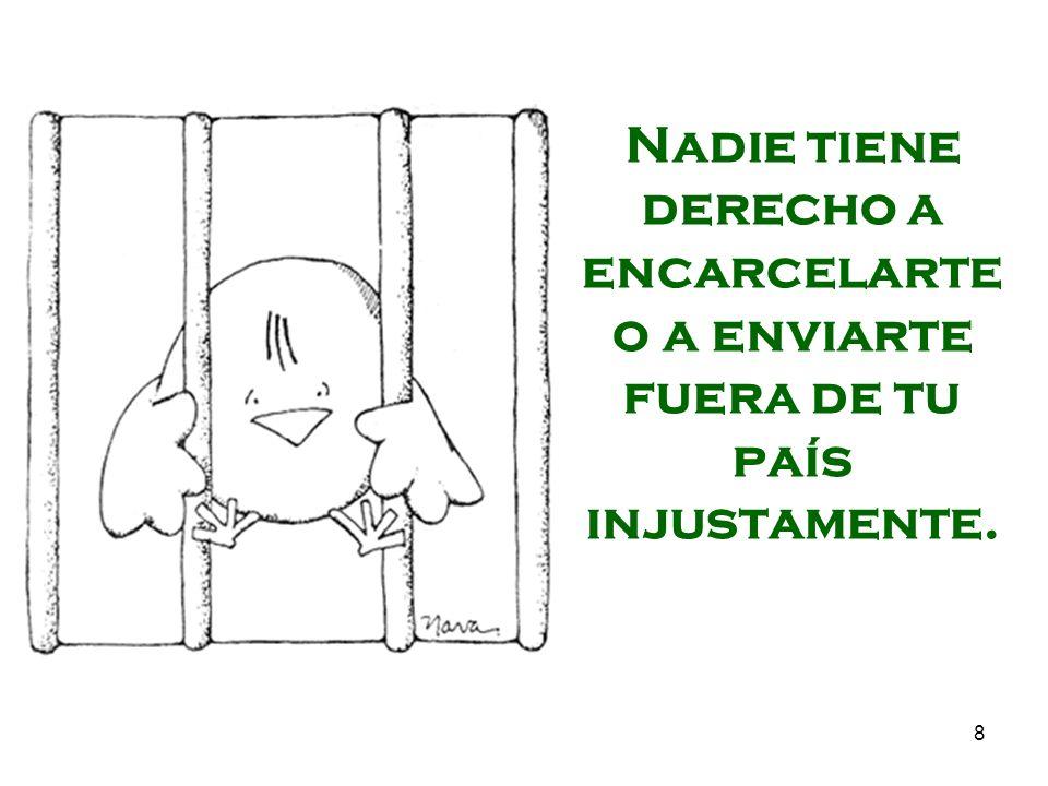 Nadie tiene derecho a encarcelarte o a enviarte fuera de tu país injustamente.