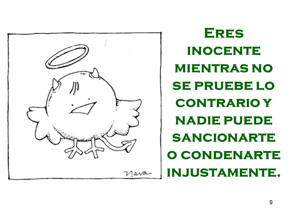 Eres inocente mientras no se pruebe lo contrario y nadie puede sancionarte o condenarte injustamente.