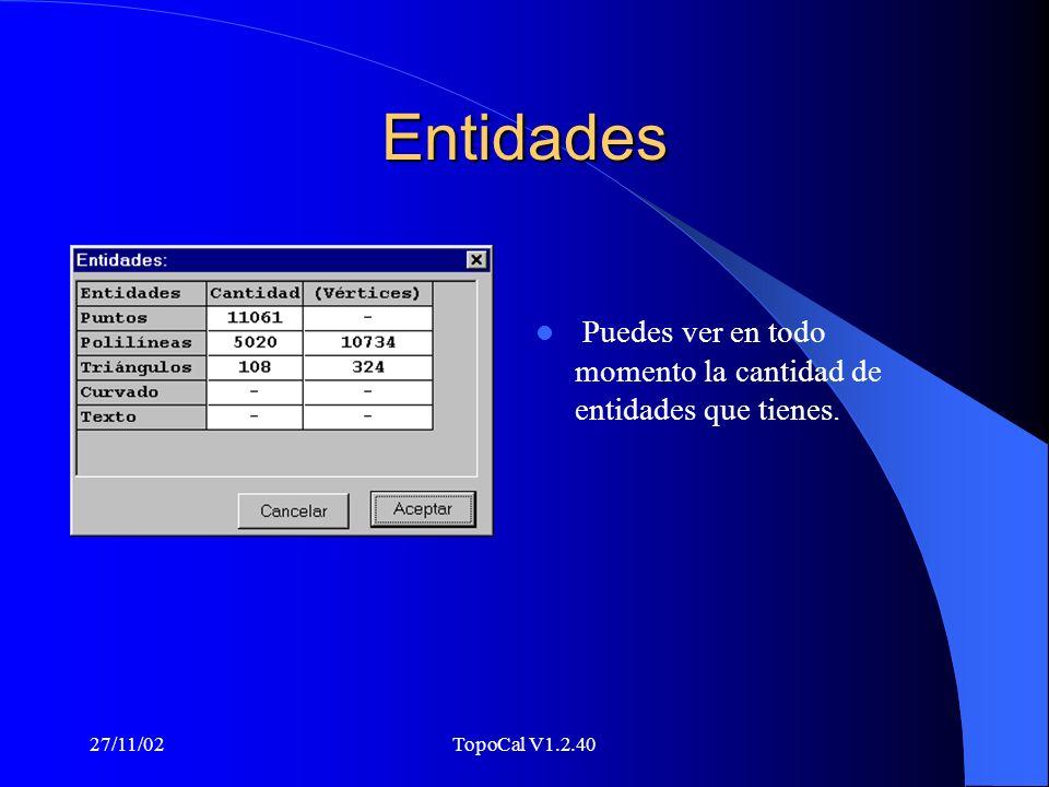 Entidades Puedes ver en todo momento la cantidad de entidades que tienes. 27/11/02 TopoCal V1.2.40