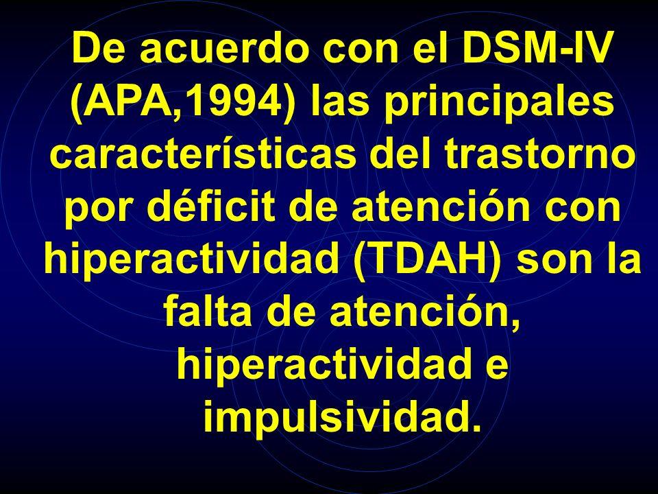 De acuerdo con el DSM-IV (APA,1994) las principales características del trastorno por déficit de atención con hiperactividad (TDAH) son la falta de atención, hiperactividad e impulsividad.