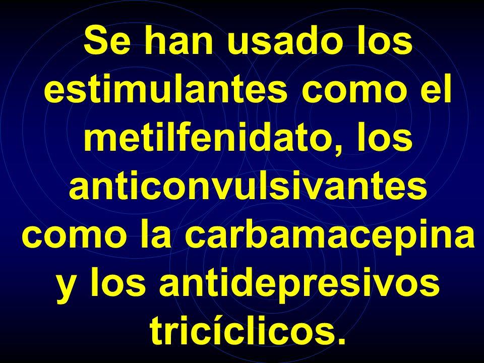 Se han usado los estimulantes como el metilfenidato, los anticonvulsivantes como la carbamacepina y los antidepresivos tricíclicos.