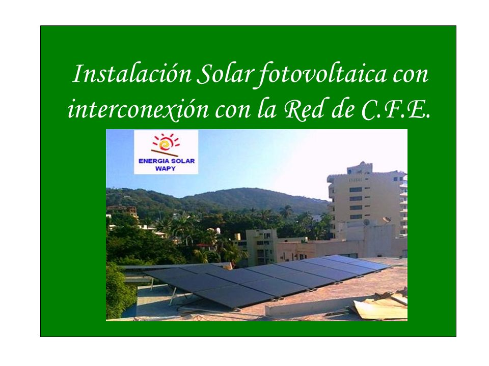 Instalación Solar fotovoltaica con interconexión con la Red de C.F.E.