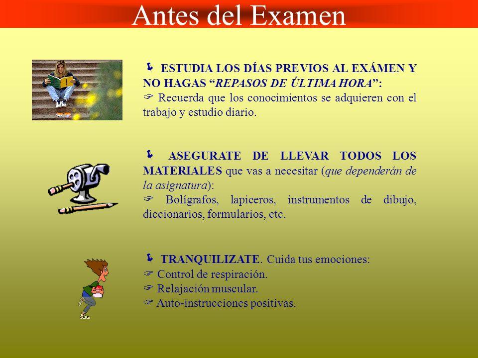 Antes del Examen  ESTUDIA LOS DÍAS PREVIOS AL EXÁMEN Y NO HAGAS REPASOS DE ÚLTIMA HORA :