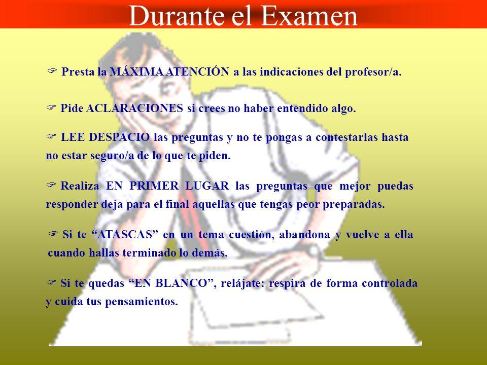 Durante el Examen  Presta la MÁXIMA ATENCIÓN a las indicaciones del profesor/a.  Pide ACLARACIONES si crees no haber entendido algo.