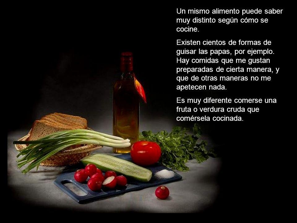 Un mismo alimento puede saber muy distinto según cómo se cocine.
