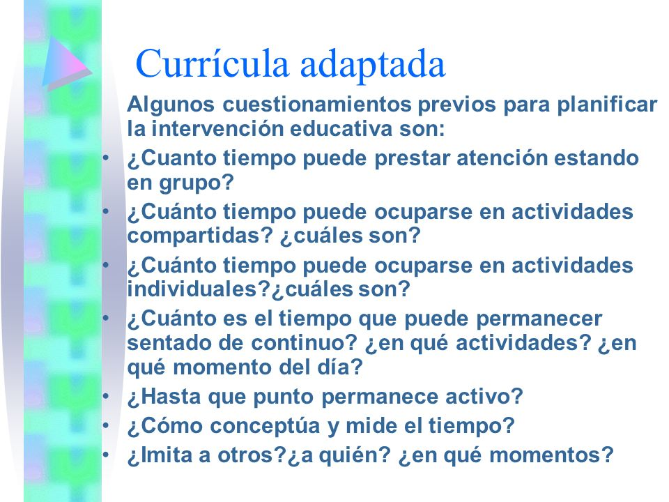 Currícula adaptada Algunos cuestionamientos previos para planificar la intervención educativa son:
