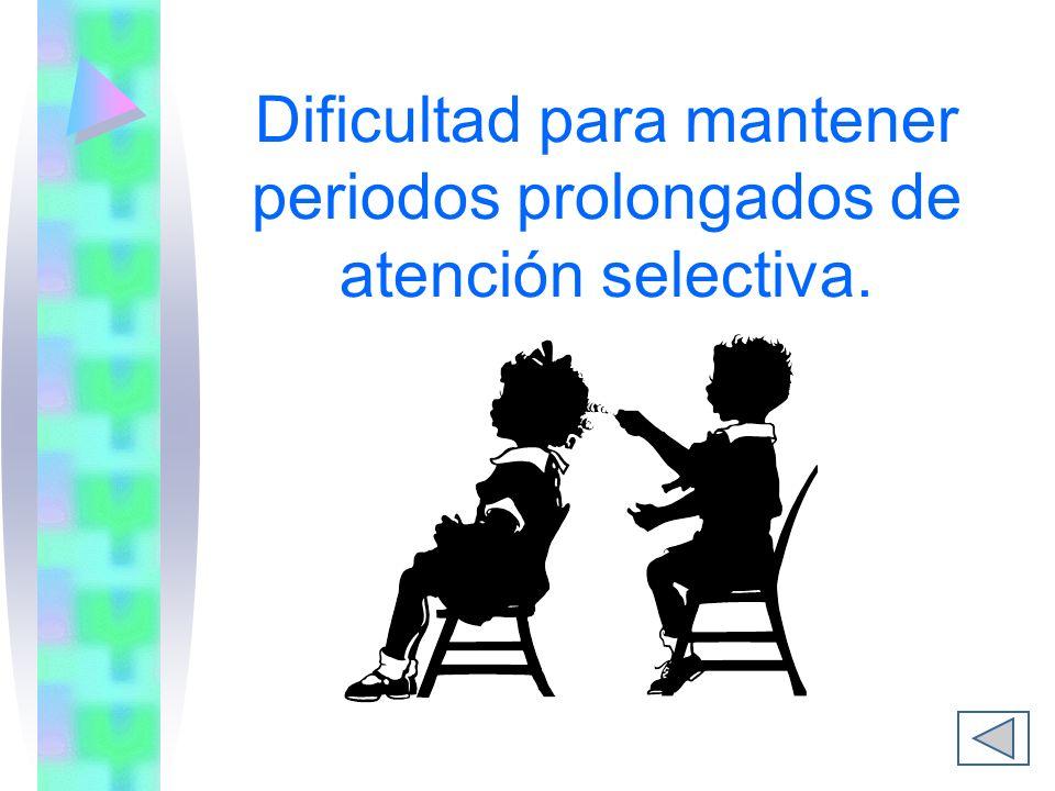 Dificultad para mantener periodos prolongados de atención selectiva.