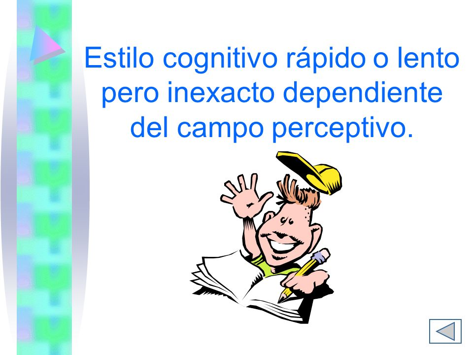 Estilo cognitivo rápido o lento pero inexacto dependiente del campo perceptivo.