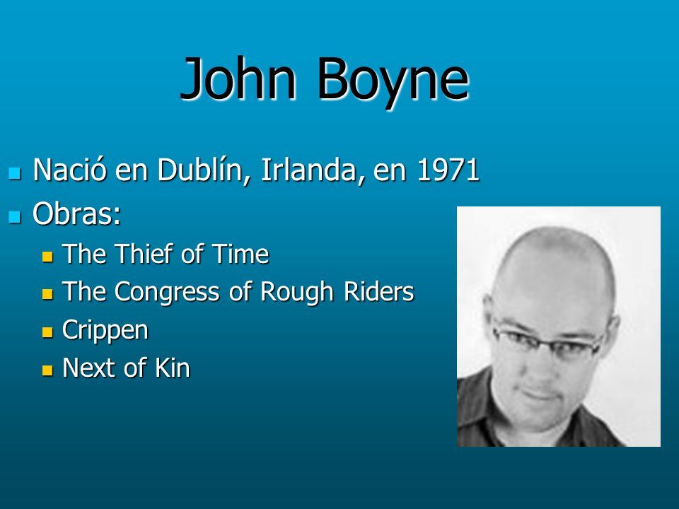 John Boyne Nació en Dublín, Irlanda, en 1971 Obras: The Thief of Time