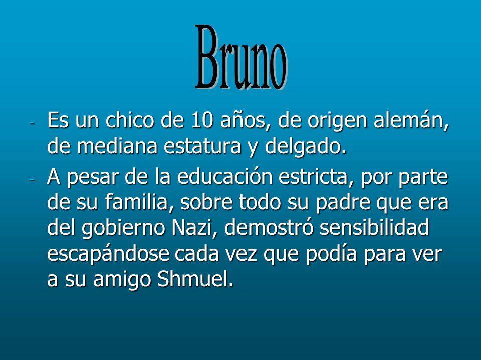 Bruno Es un chico de 10 años, de origen alemán, de mediana estatura y delgado.