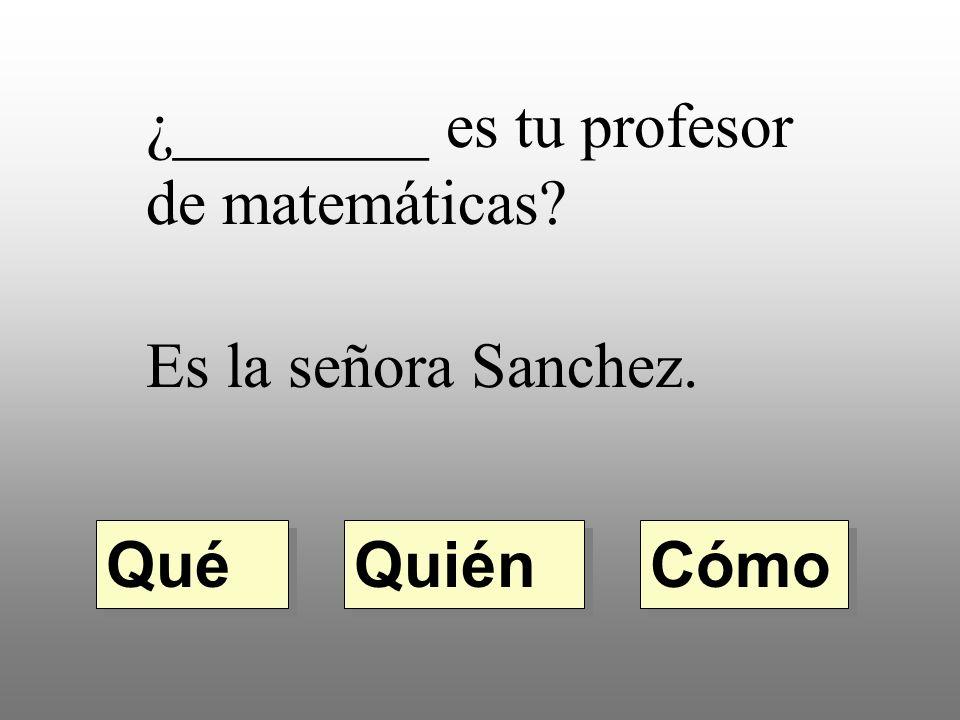 ¿________ es tu profesor de matemáticas