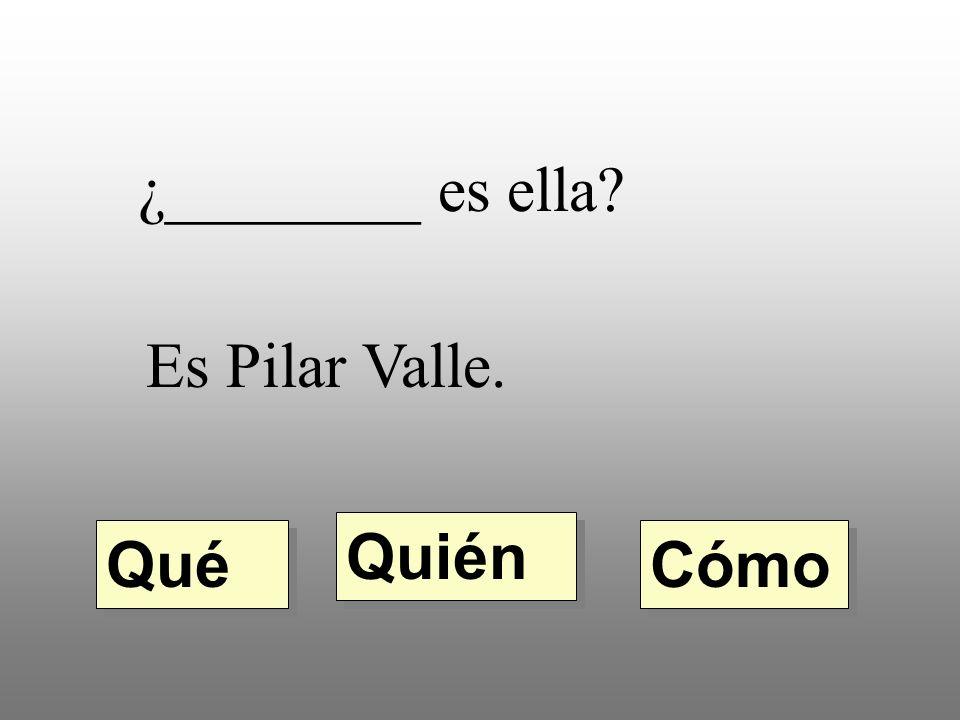 ¿________ es ella Es Pilar Valle. Quién Qué Cómo