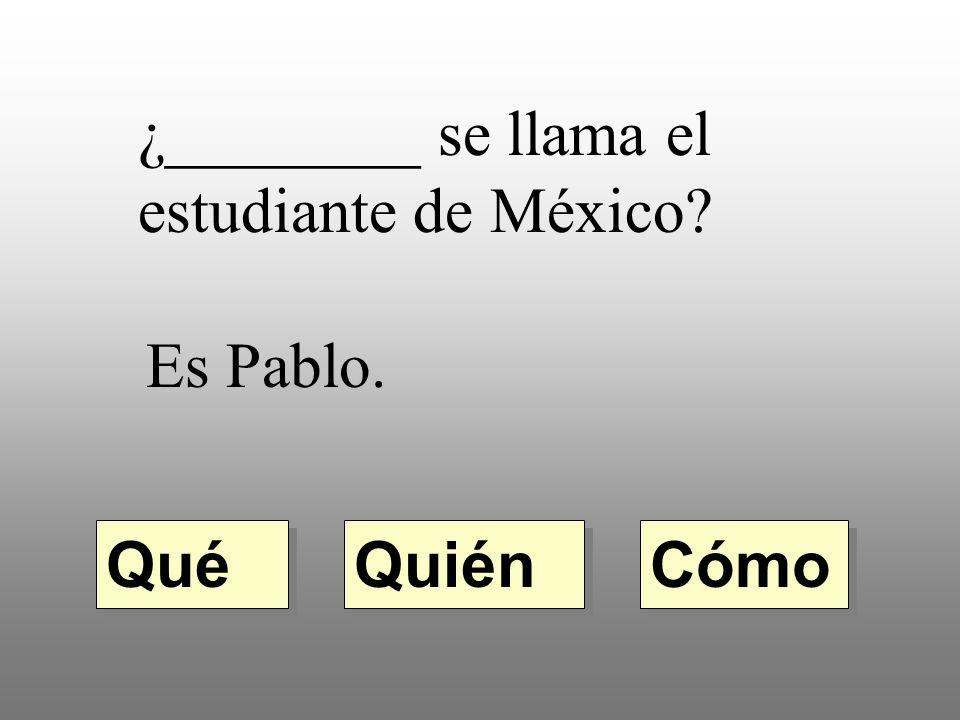 ¿________ se llama el estudiante de México