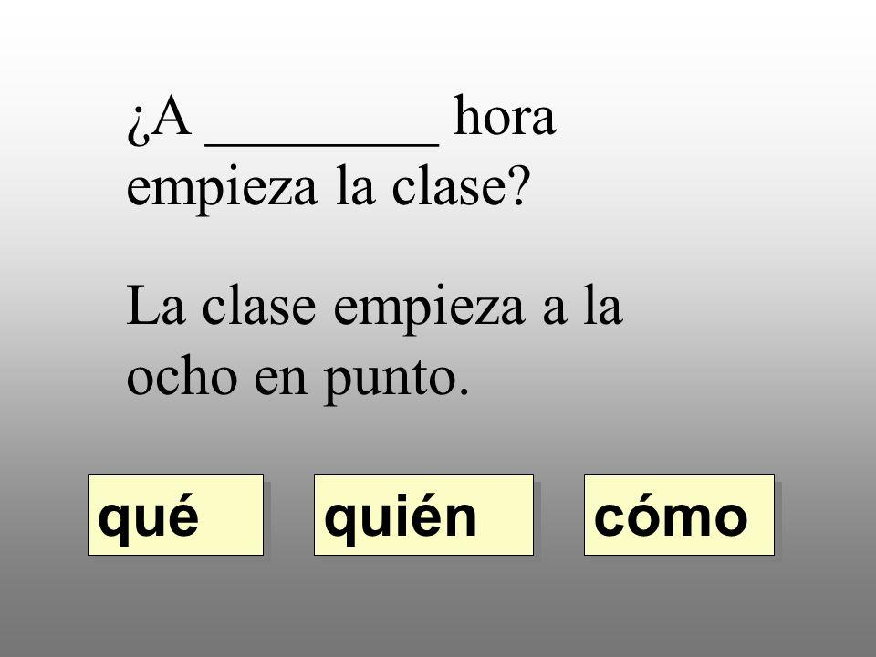 ¿A ________ hora empieza la clase