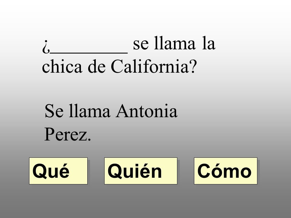 ¿________ se llama la chica de California