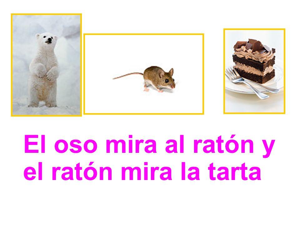 El oso mira al ratón y el ratón mira la tarta