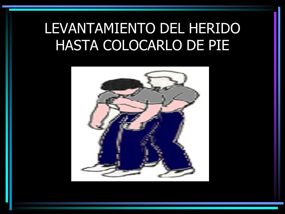 LEVANTAMIENTO DEL HERIDO HASTA COLOCARLO DE PIE