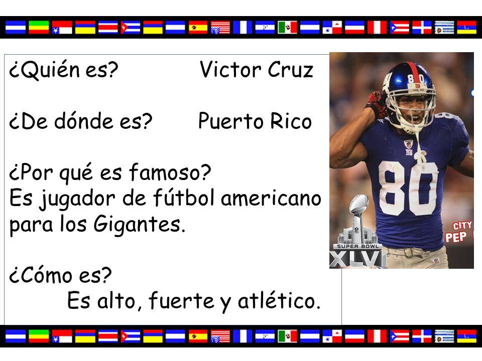 ¿Quién es Victor Cruz ¿De dónde es Puerto Rico. ¿Por qué es famoso Es jugador de fútbol americano para los Gigantes.