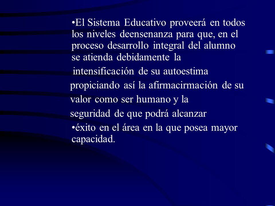El Sistema Educativo proveerá en todos los niveles deensenanza para que, en el proceso desarrollo integral del alumno se atienda debidamente la