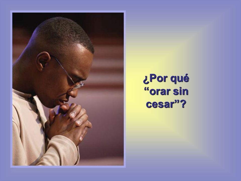 ¿Por qué orar sin cesar