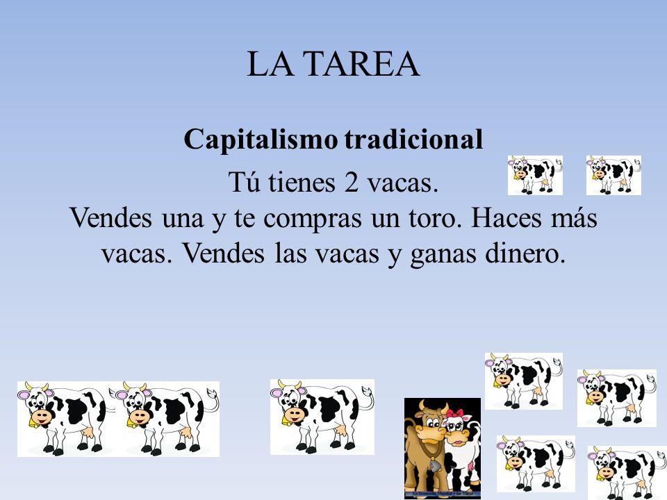 LA TAREA Capitalismo tradicional Tú tienes 2 vacas.