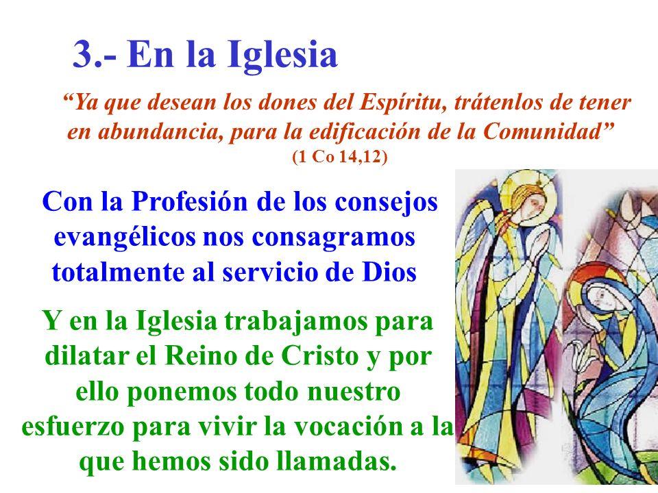 3.- En la Iglesia Ya que desean los dones del Espíritu, trátenlos de tener en abundancia, para la edificación de la Comunidad
