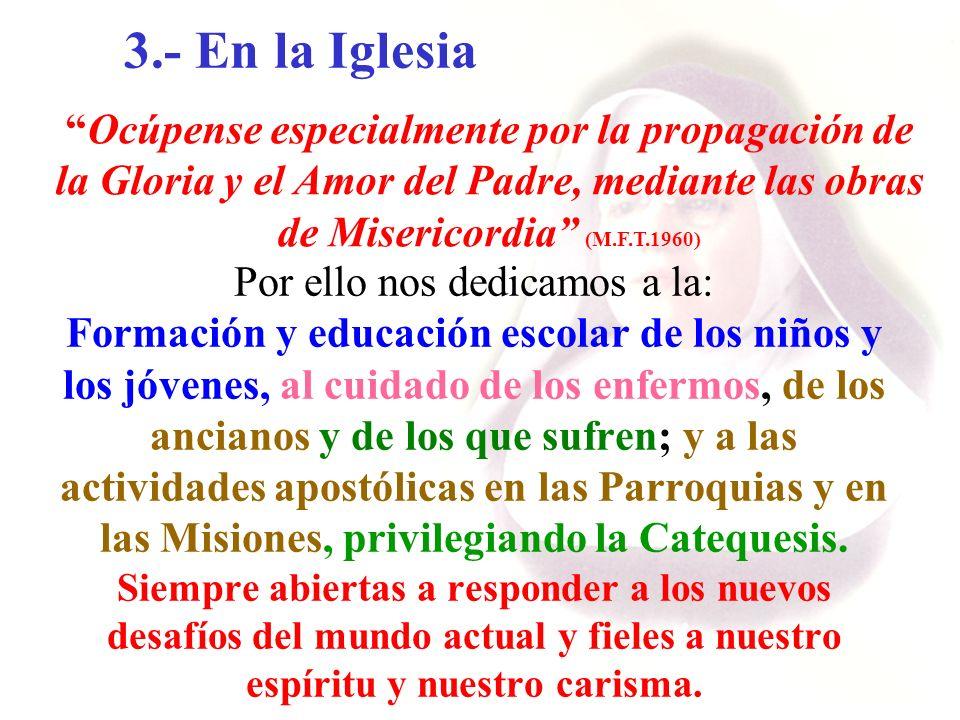 3.- En la Iglesia Ocúpense especialmente por la propagación de la Gloria y el Amor del Padre, mediante las obras de Misericordia (M.F.T.1960)