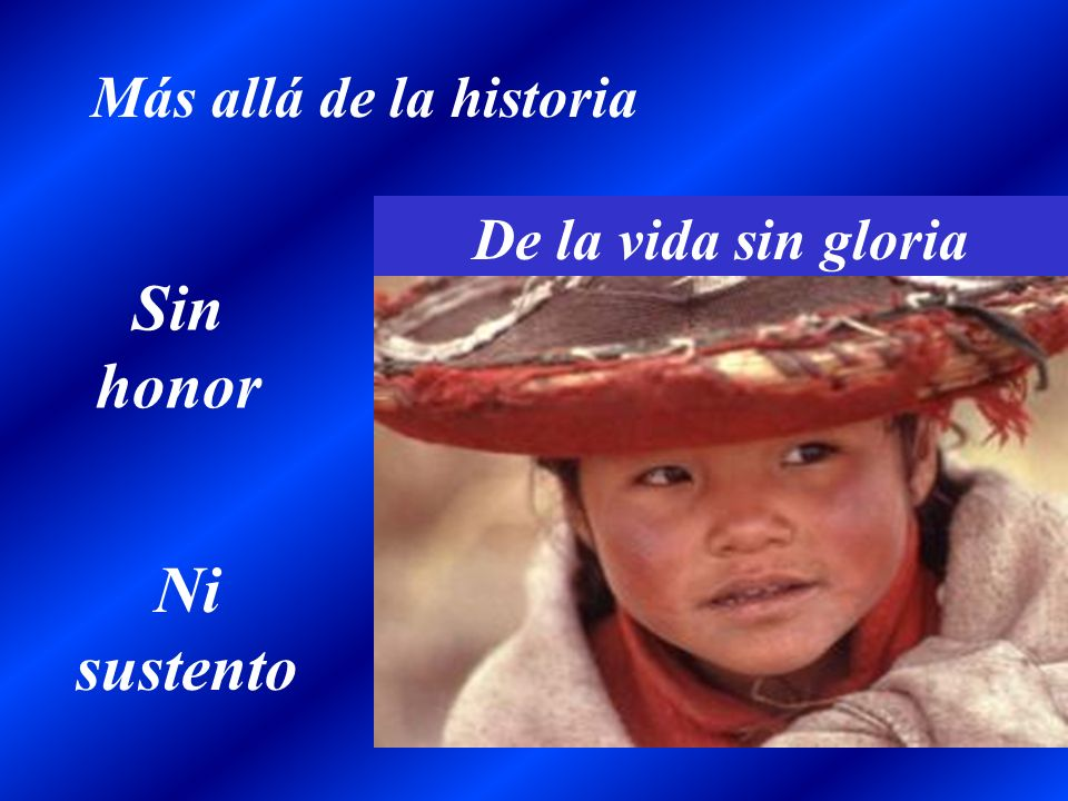 Más allá de la historia De la vida sin gloria Sin honor Ni sustento