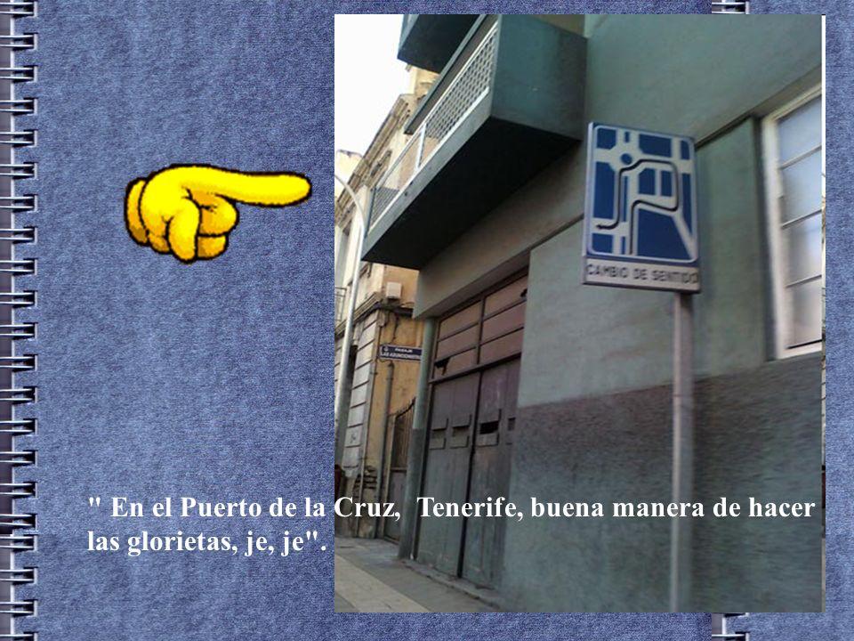 En el Puerto de la Cruz, Tenerife, buena manera de hacer las glorietas, je, je .