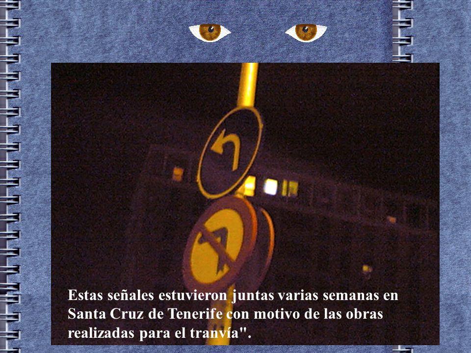 Estas señales estuvieron juntas varias semanas en Santa Cruz de Tenerife con motivo de las obras realizadas para el tranvía .