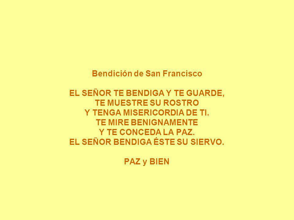 Bendición de San Francisco EL SEÑOR TE BENDIGA Y TE GUARDE, TE MUESTRE SU ROSTRO Y TENGA MISERICORDIA DE TI.