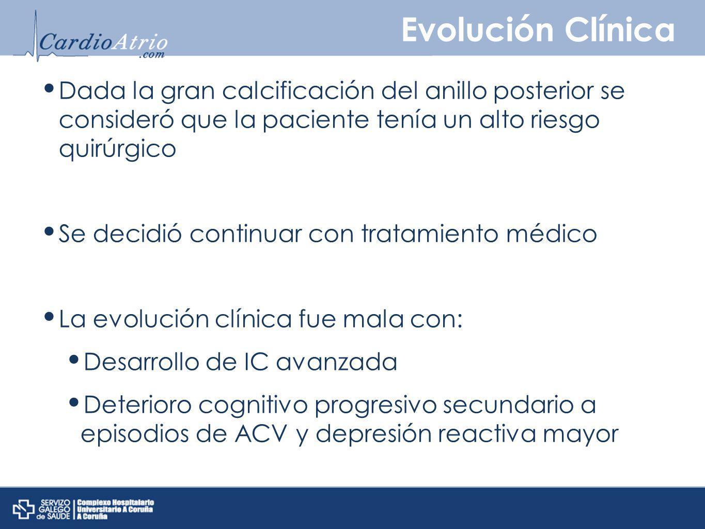 Evolución Clínica Dada la gran calcificación del anillo posterior se consideró que la paciente tenía un alto riesgo quirúrgico.