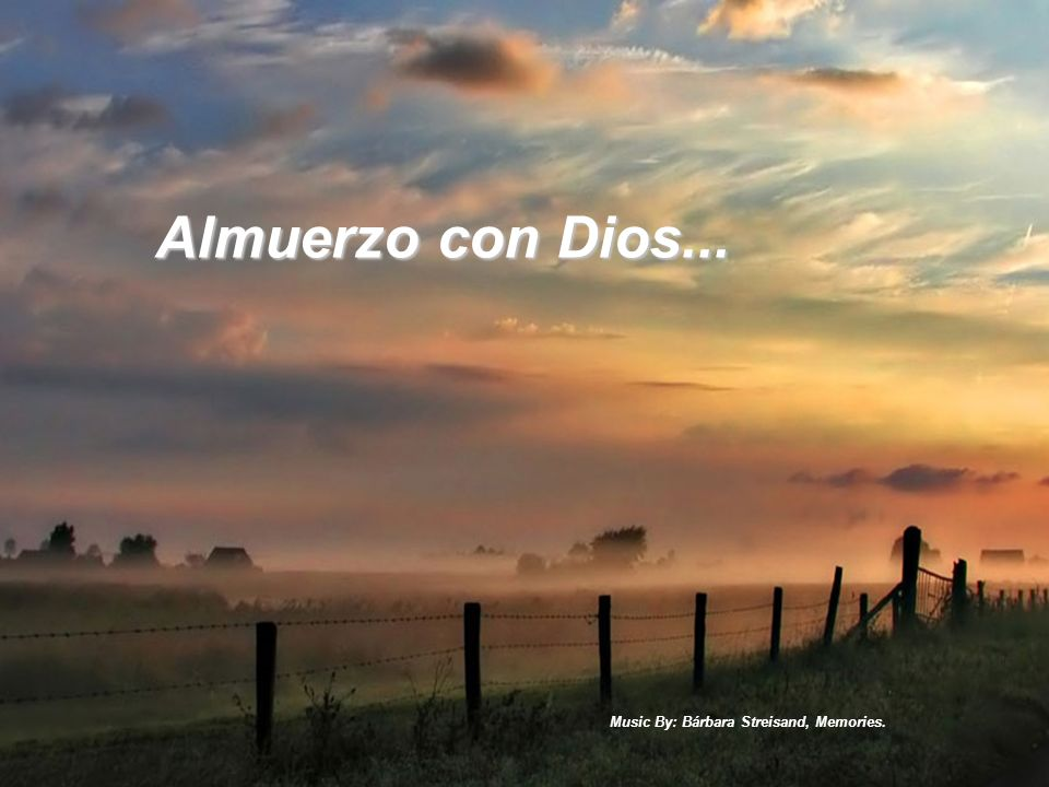 Almuerzo con Dios... Music By: Bárbara Streisand, Memories.