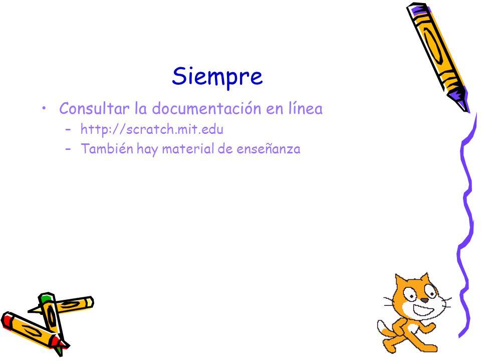 Siempre Consultar la documentación en línea http://scratch.mit.edu