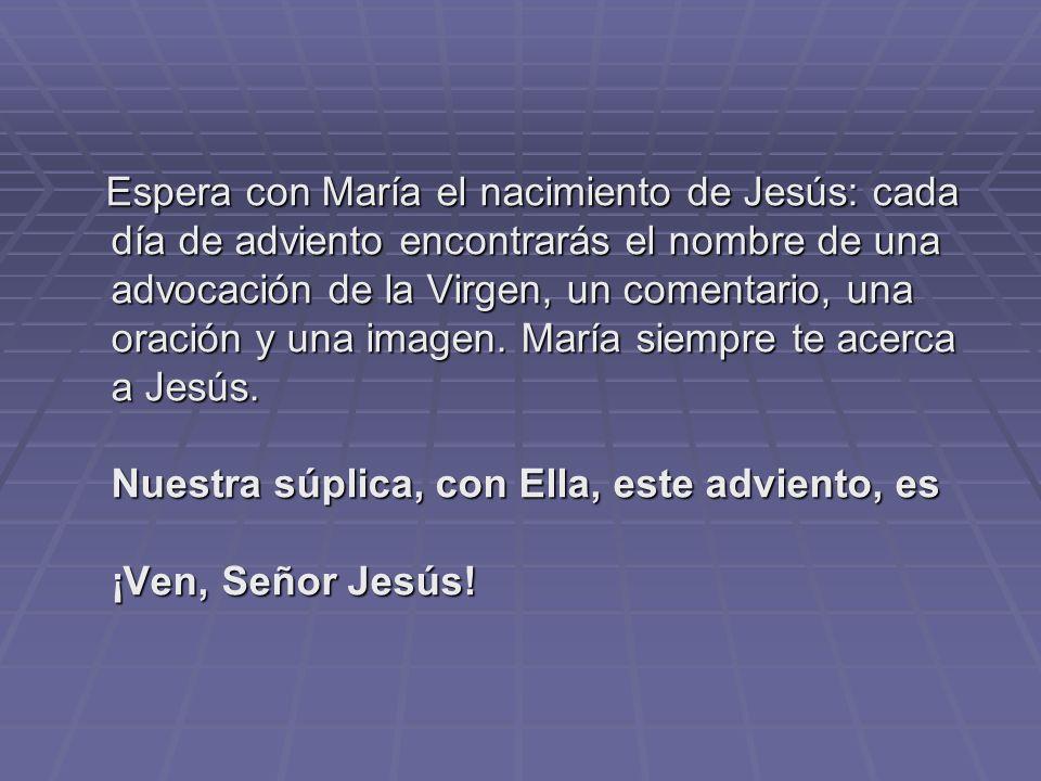 Espera con María el nacimiento de Jesús: cada día de adviento encontrarás el nombre de una advocación de la Virgen, un comentario, una oración y una imagen.