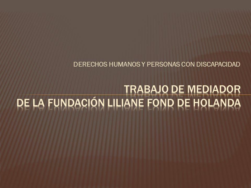 Trabajo de mediador DE la FUNDACIÓN LILIANE FOND DE HOLANDA