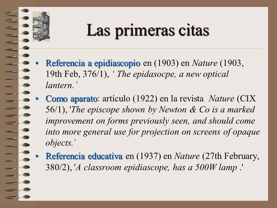 Las primeras citas Referencia a epidiascopio en (1903) en Nature (1903, 19th Feb, 376/1), ' The epidasocpe, a new optical lantern.´