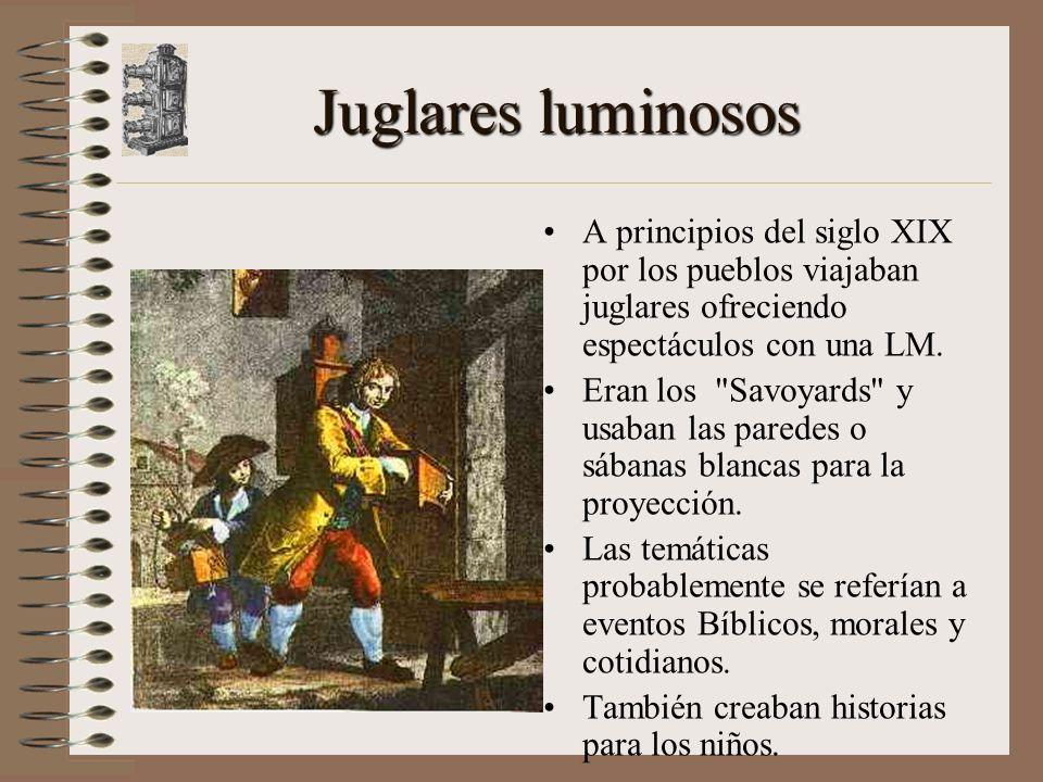 Juglares luminosos A principios del siglo XIX por los pueblos viajaban juglares ofreciendo espectáculos con una LM.