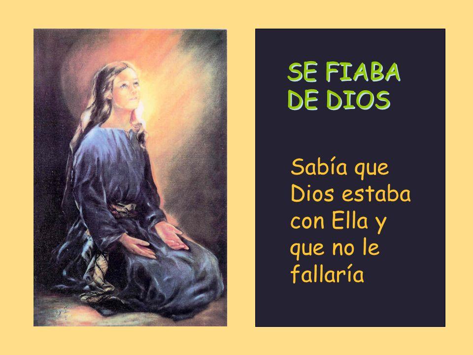 SE FIABA DE DIOS Sabía que Dios estaba con Ella y que no le fallaría