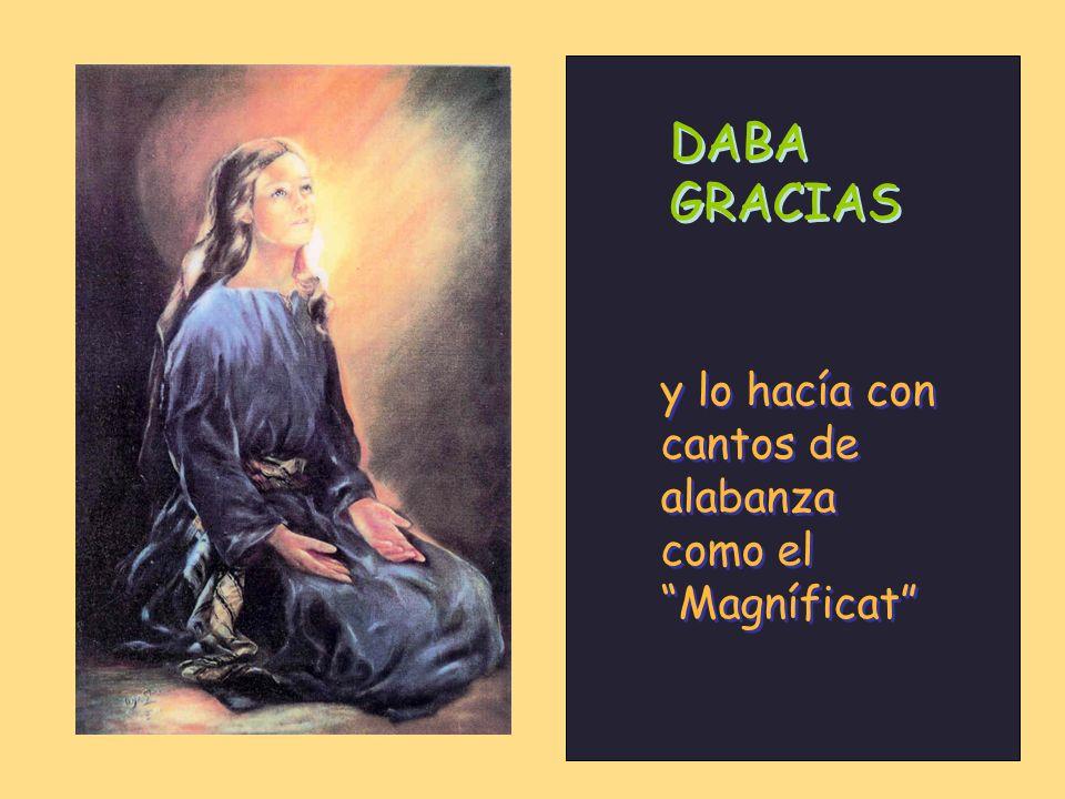 DABA GRACIAS y lo hacía con cantos de alabanza como el Magníficat