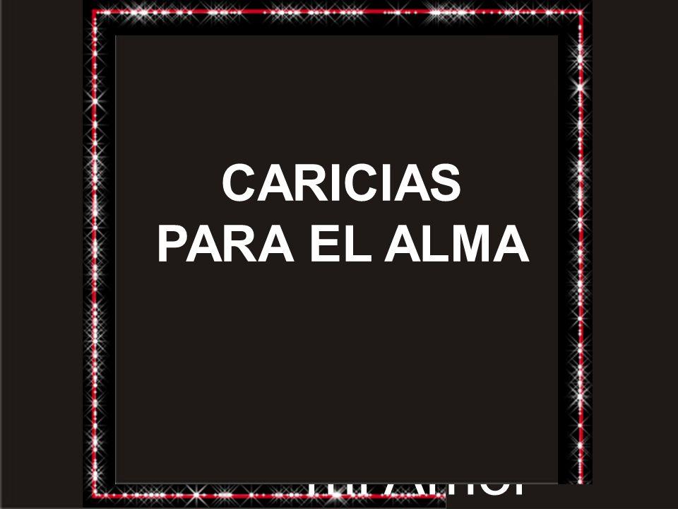 CARICIAS PARA EL ALMA Con todo mi Amor