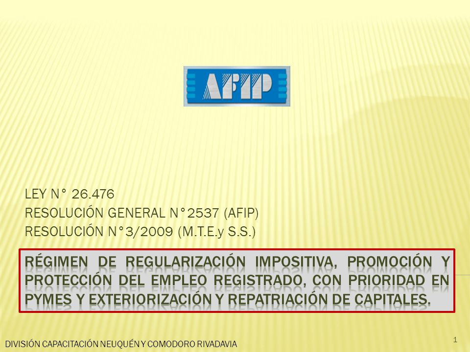 LEY N° 26.476 RESOLUCIÓN GENERAL N°2537 (AFIP) RESOLUCIÓN N°3/2009 (M.T.E.y S.S.)