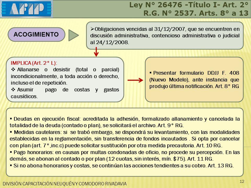 Ley N° 26476 -Título I- Art. 2° R.G. N° 2537. Arts. 8° a 13
