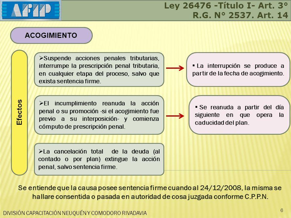 Ley 26476 -Título I- Art. 3° R.G. N° 2537. Art. 14 ACOGIMIENTO Efectos