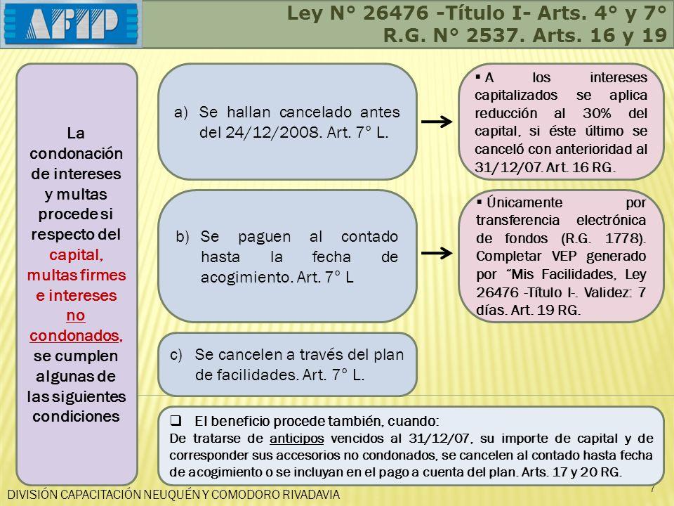 Ley N° 26476 -Título I- Arts. 4° y 7° R.G. N° 2537. Arts. 16 y 19