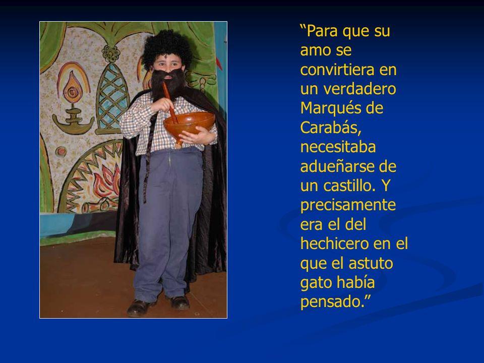 Para que su amo se convirtiera en un verdadero Marqués de Carabás, necesitaba adueñarse de un castillo.