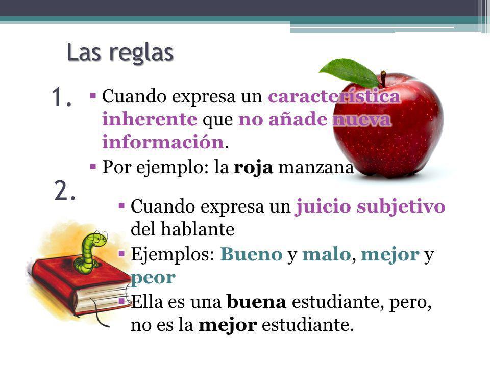 Las reglas 1. Cuando expresa un característica inherente que no añade nueva información. Por ejemplo: la roja manzana.