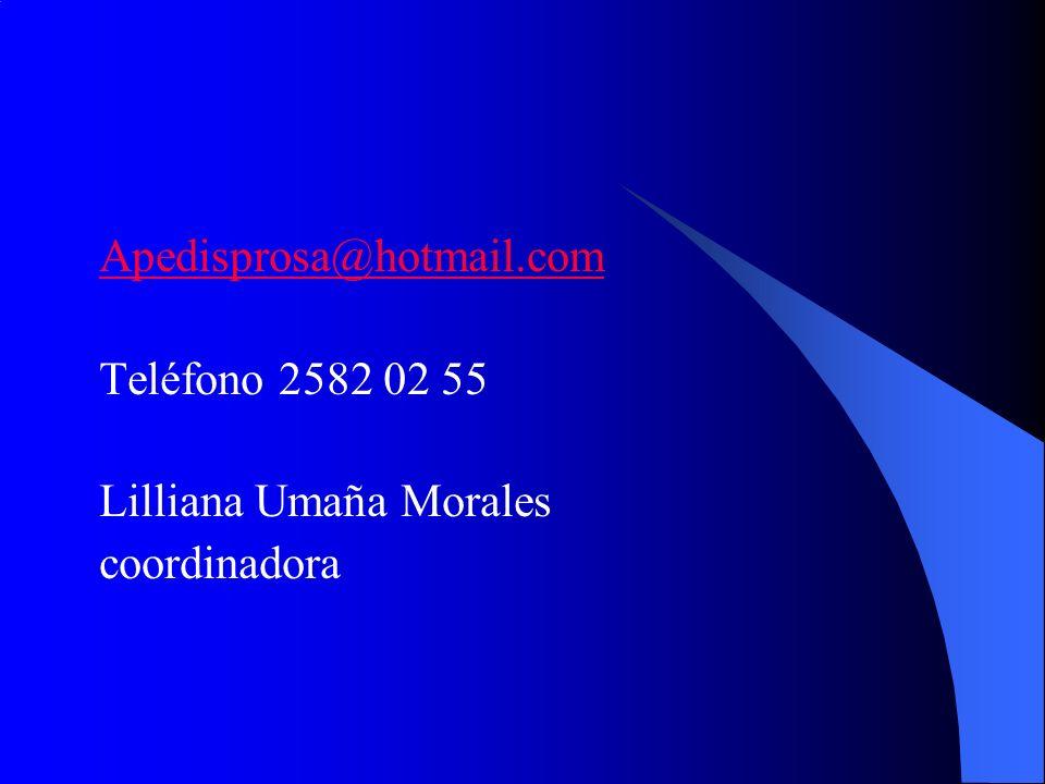 Apedisprosa@hotmail.com Teléfono 2582 02 55 Lilliana Umaña Morales coordinadora