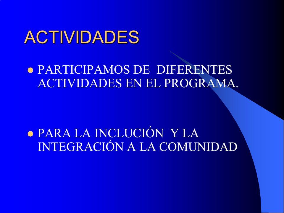 ACTIVIDADES PARTICIPAMOS DE DIFERENTES ACTIVIDADES EN EL PROGRAMA.